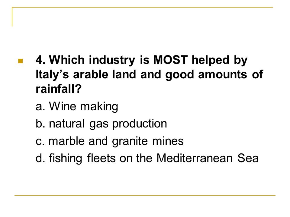 4. Which industry is MOST helped by Italy's arable land and good amounts of rainfall