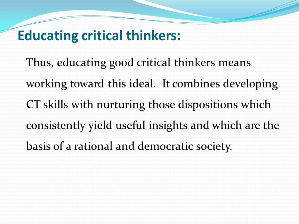 critical thinking and a democratic society Specifically, the book is designed to develop an educational programme for achieving popper's ideal of fostering critical thinking in children for full participation in an open democratic society.