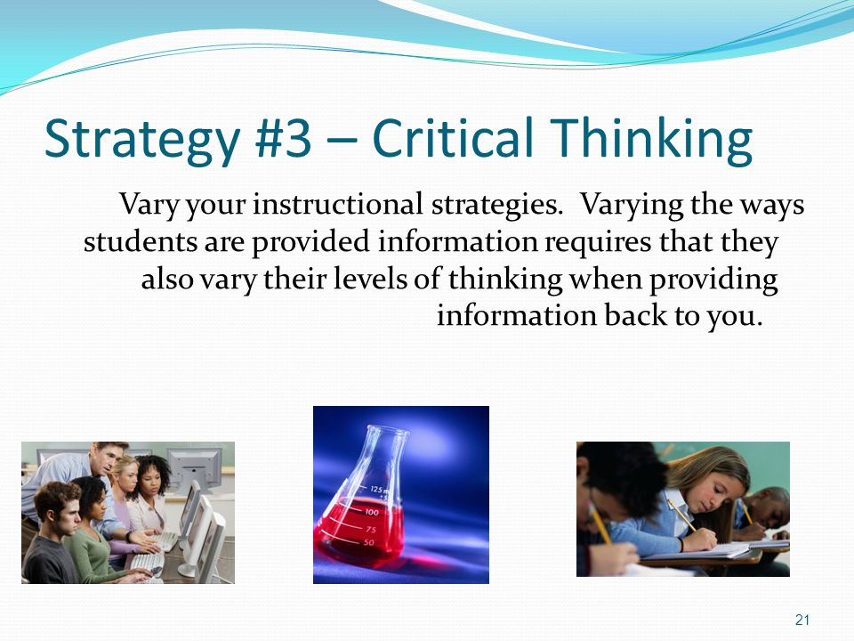 instructional strategies for critical thinking skills 2016-10-6  critical thinking is what separates effective instructional designers from ineffective here are some quick fun exercises to develop your critical thinking skills.