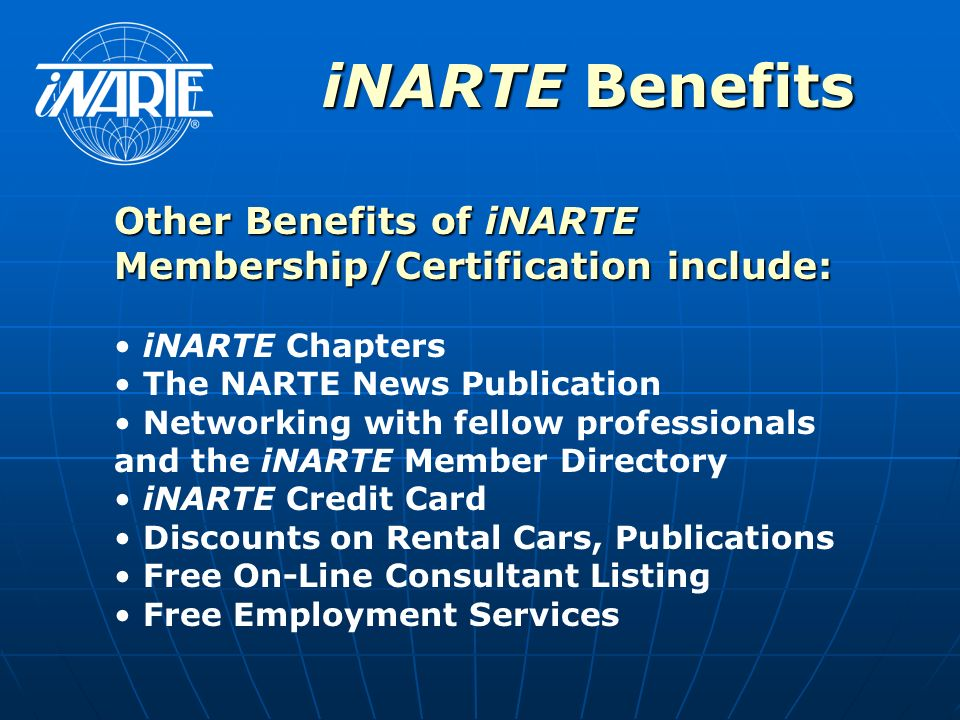 iNARTE Benefits Other Benefits of iNARTE Membership/Certification include: iNARTE Chapters. The NARTE News Publication.