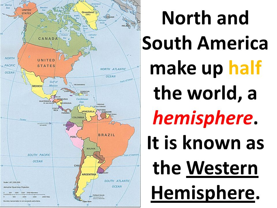 North and South America make up half the world, a hemisphere.