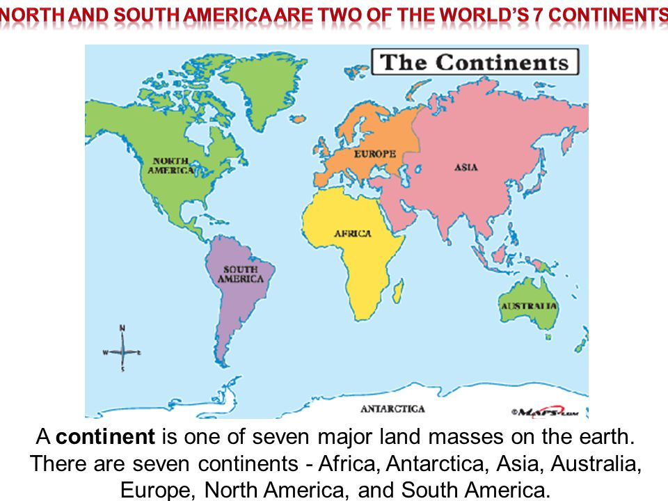 North and South America are two of the world's 7 continents.