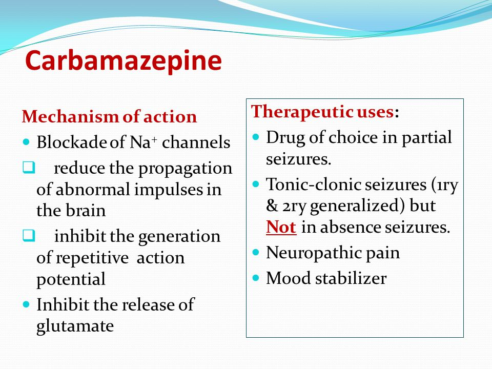 Carbamazepine Therapeutic uses: Mechanism of action