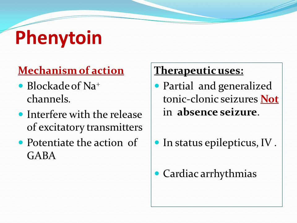 Phenytoin Mechanism of action Blockade of Na+ channels.