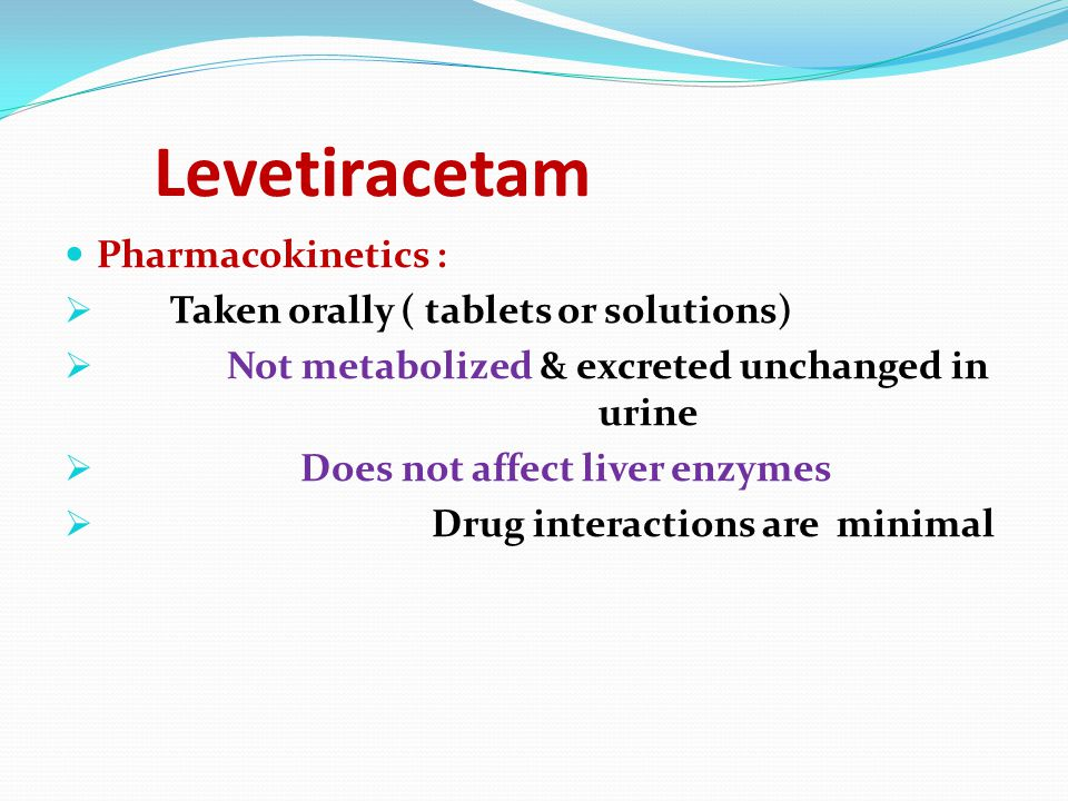 Levetiracetam Pharmacokinetics : Taken orally ( tablets or solutions)