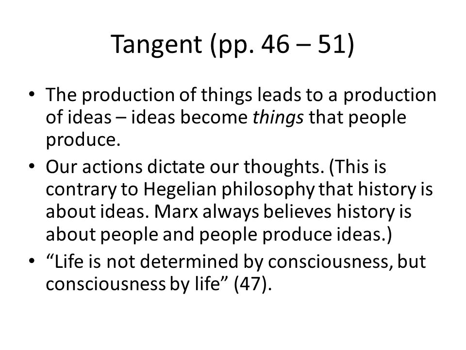 Tangent (pp. 46 – 51) The production of things leads to a production of ideas – ideas become things that people produce.