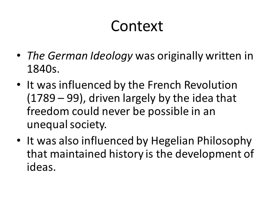 Context The German Ideology was originally written in 1840s.