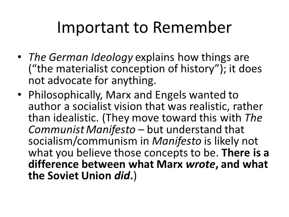 Important to Remember The German Ideology explains how things are ( the materialist conception of history ); it does not advocate for anything.