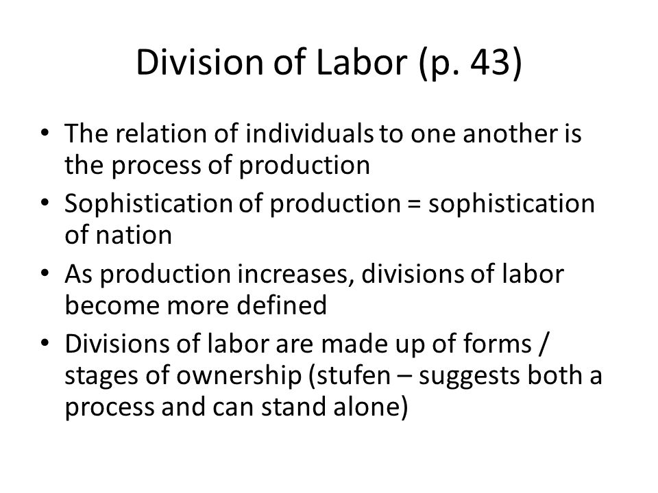 Division of Labor (p. 43) The relation of individuals to one another is the process of production.