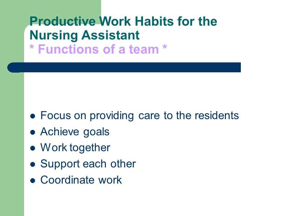 productive work habits for the nursing assistant functions of a team