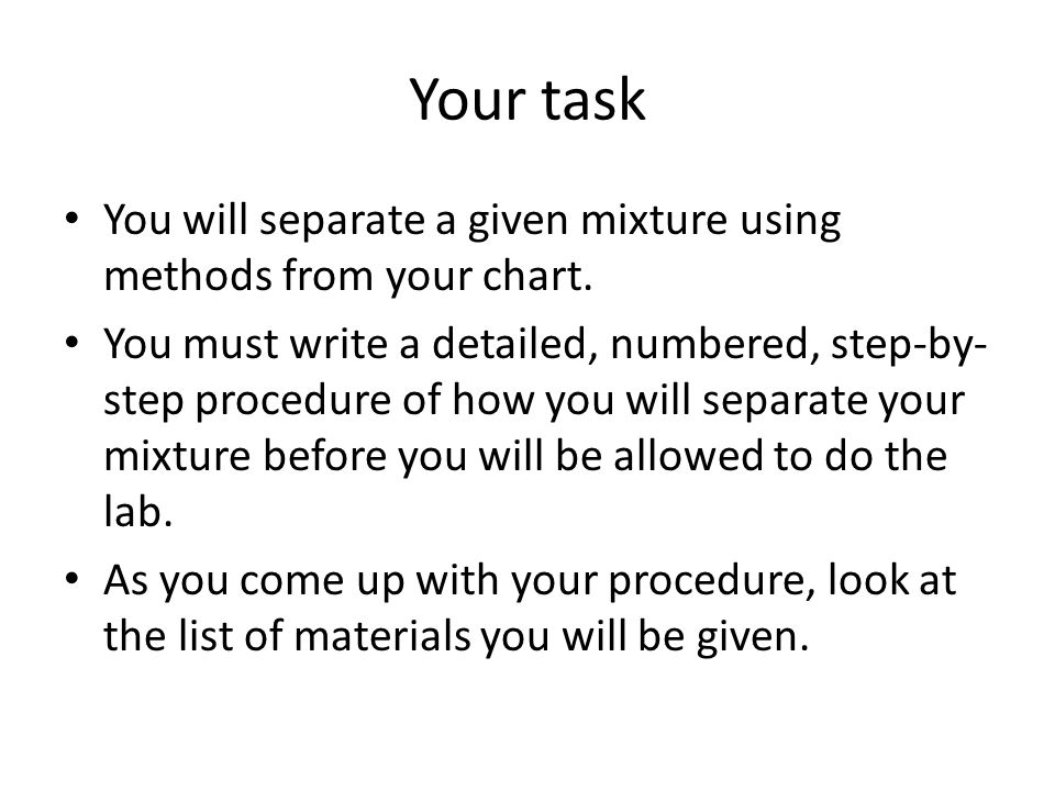 Your task You will separate a given mixture using methods from your chart.