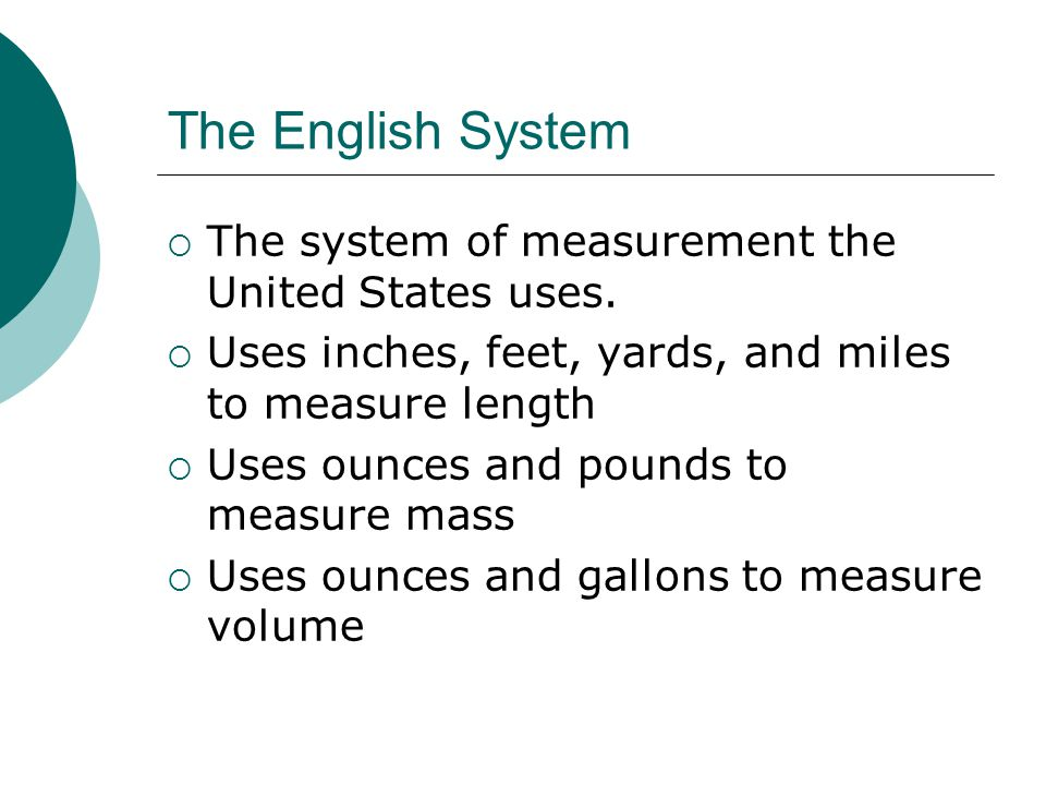 The English System The system of measurement the United States uses.