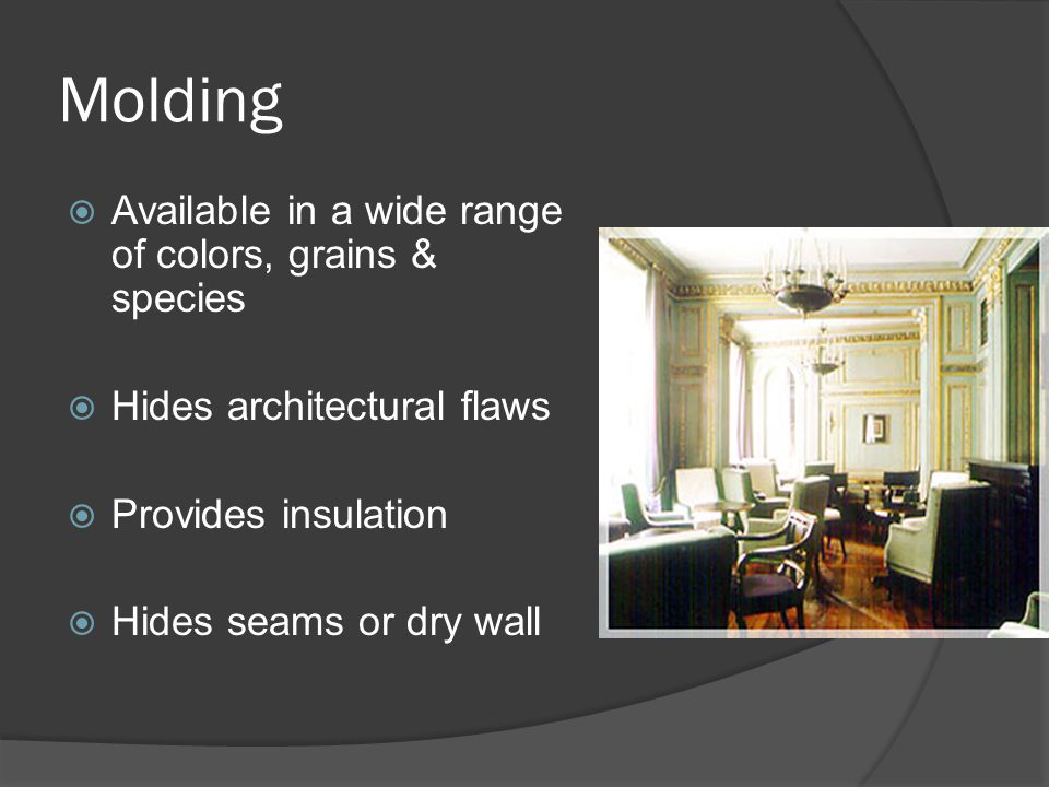 Molding Available in a wide range of colors, grains & species