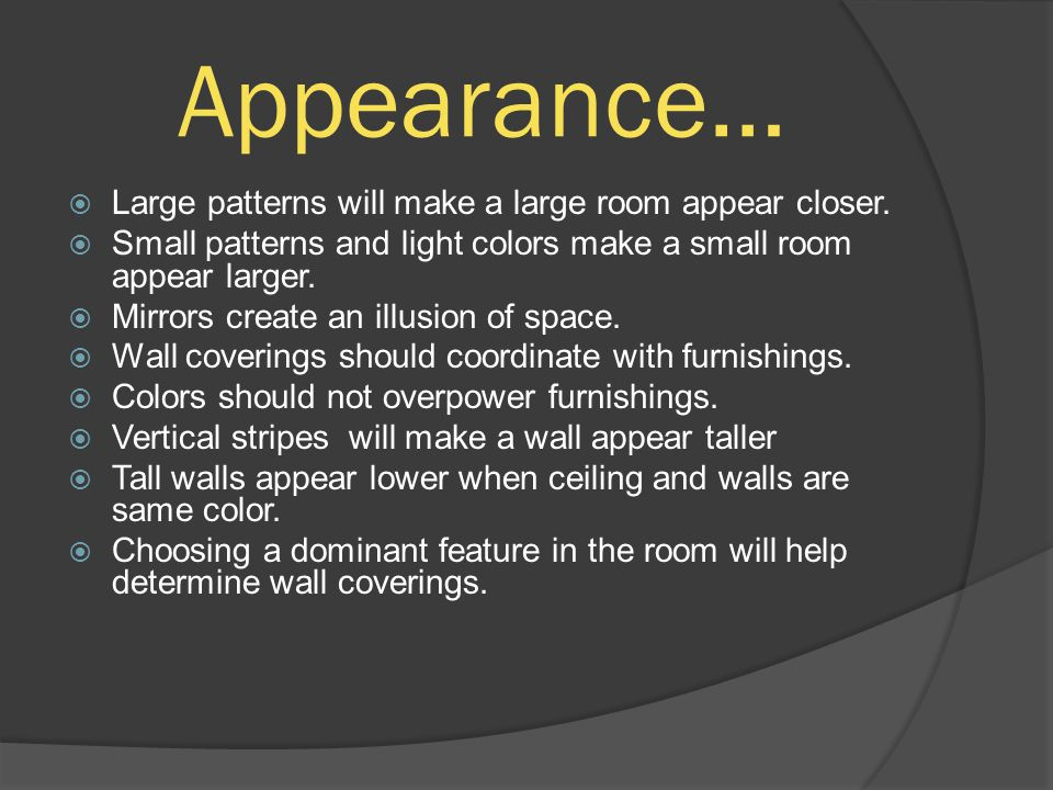 Appearance… Large patterns will make a large room appear closer.