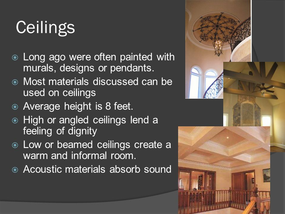 Ceilings Long ago were often painted with murals, designs or pendants.