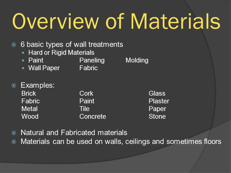 Overview of Materials 6 basic types of wall treatments Examples: