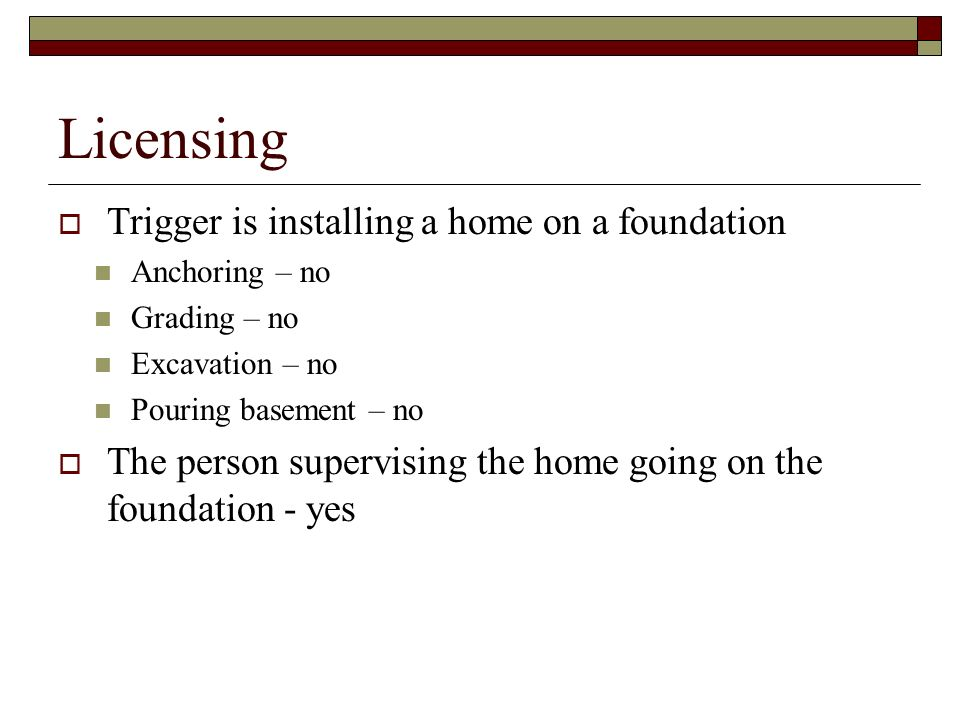 Licensing Trigger is installing a home on a foundation