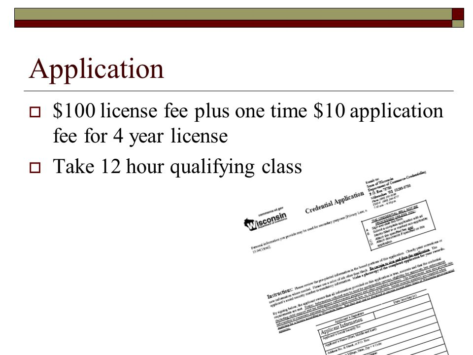 Application $100 license fee plus one time $10 application fee for 4 year license.