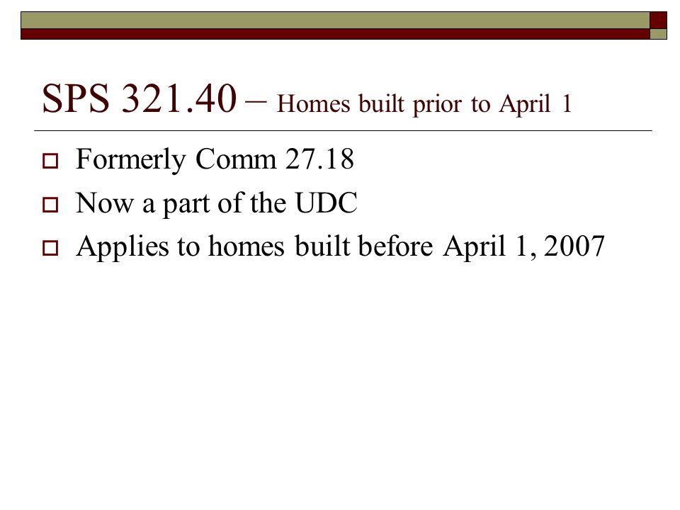 SPS 321.40 – Homes built prior to April 1