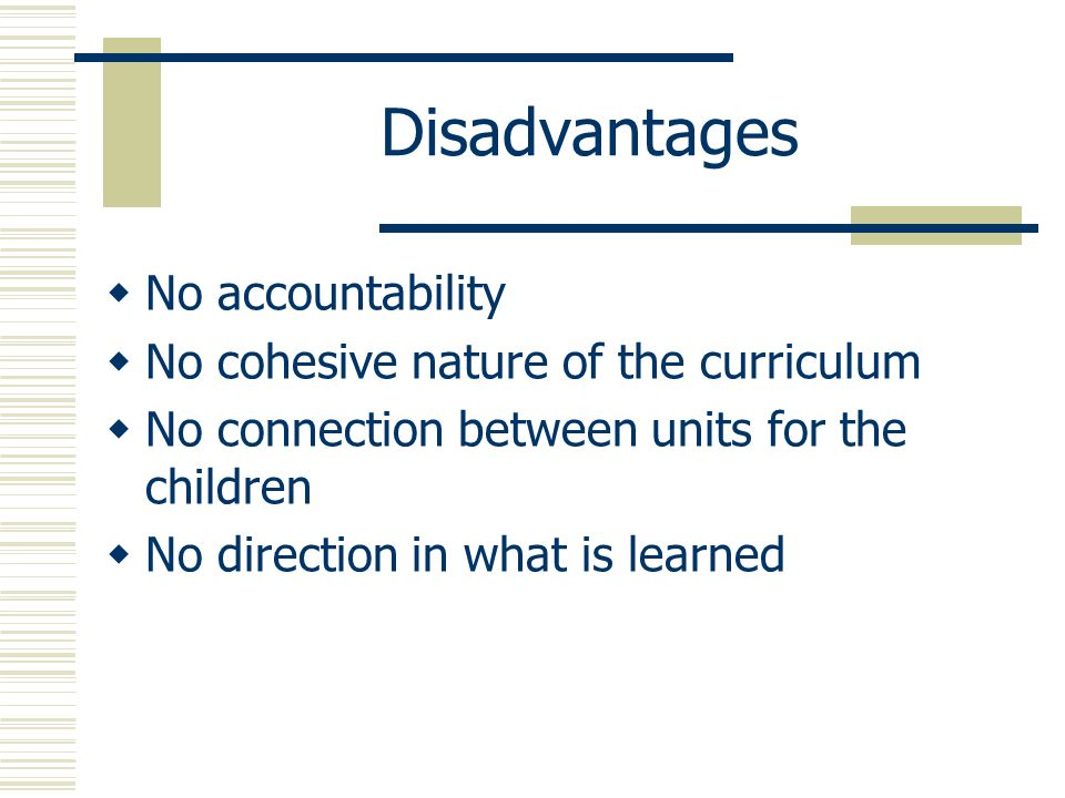 disadvantages of curriculum But unlike public schools, private schools can design their own curriculum, which  can be both an advantage and disadvantage since this.