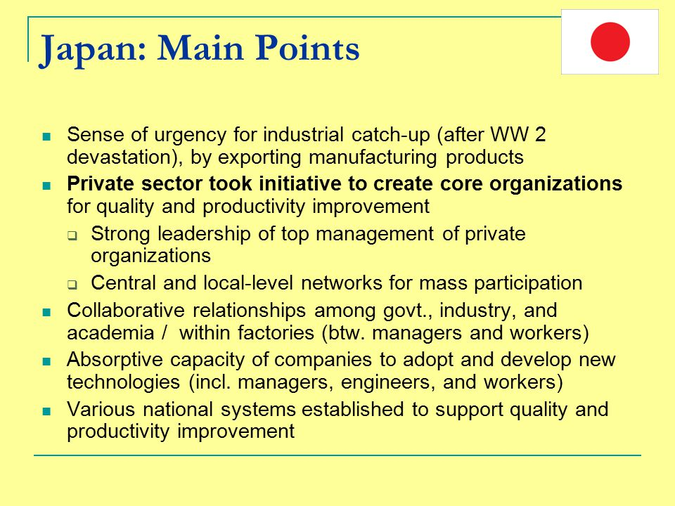 Japan: Main Points Sense of urgency for industrial catch-up (after WW 2 devastation), by exporting manufacturing products.