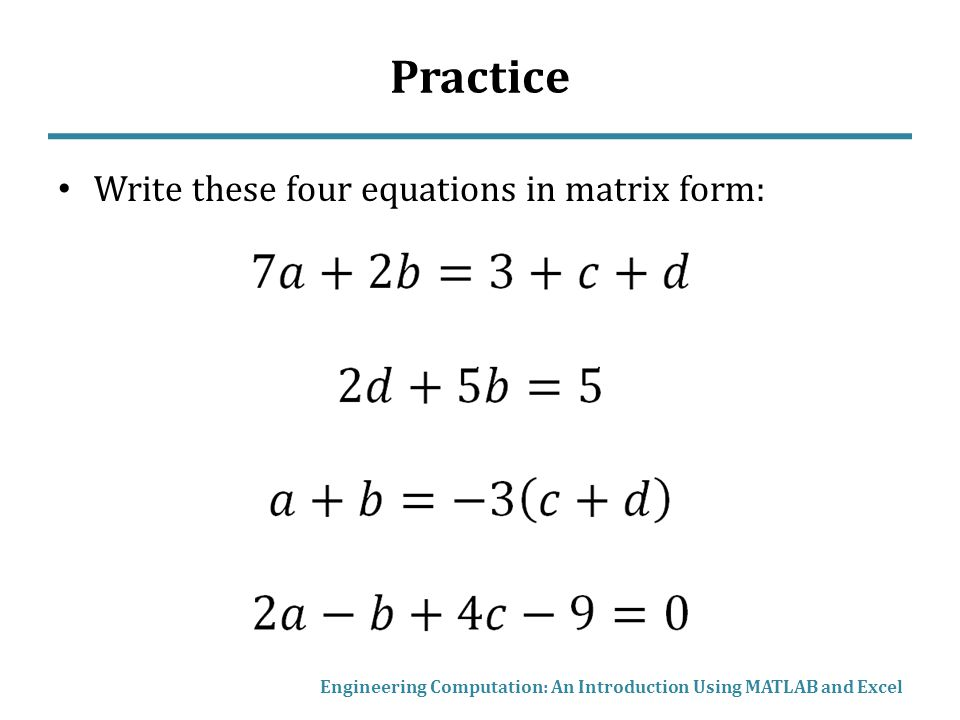 Practice Write these four equations in matrix form: