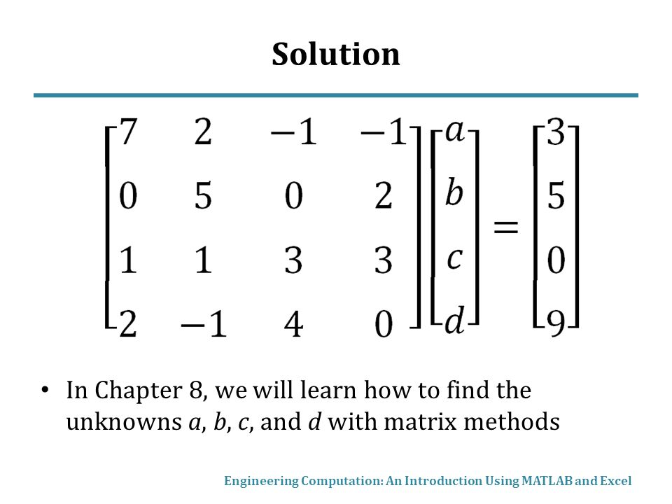 Solution In Chapter 8, we will learn how to find the unknowns a, b, c, and d with matrix methods.