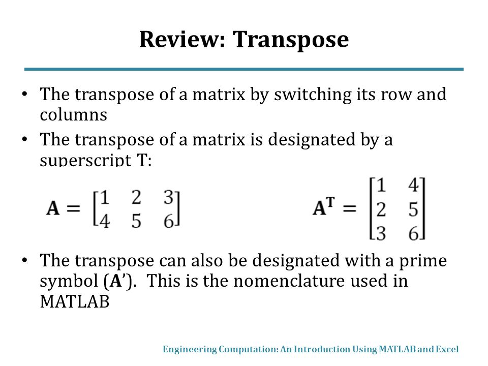 Review: Transpose The transpose of a matrix by switching its row and columns. The transpose of a matrix is designated by a superscript T: