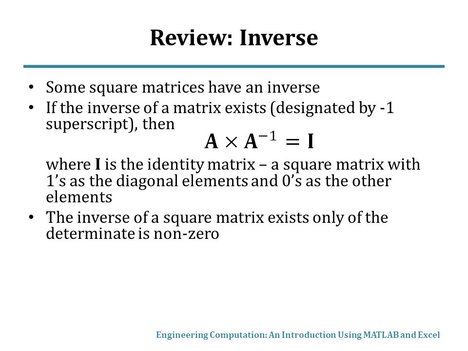 Review: Inverse Some square matrices have an inverse