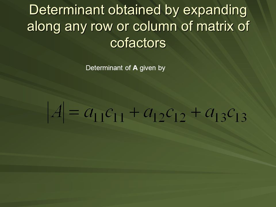 Determinant obtained by expanding along any row or column of matrix of cofactors