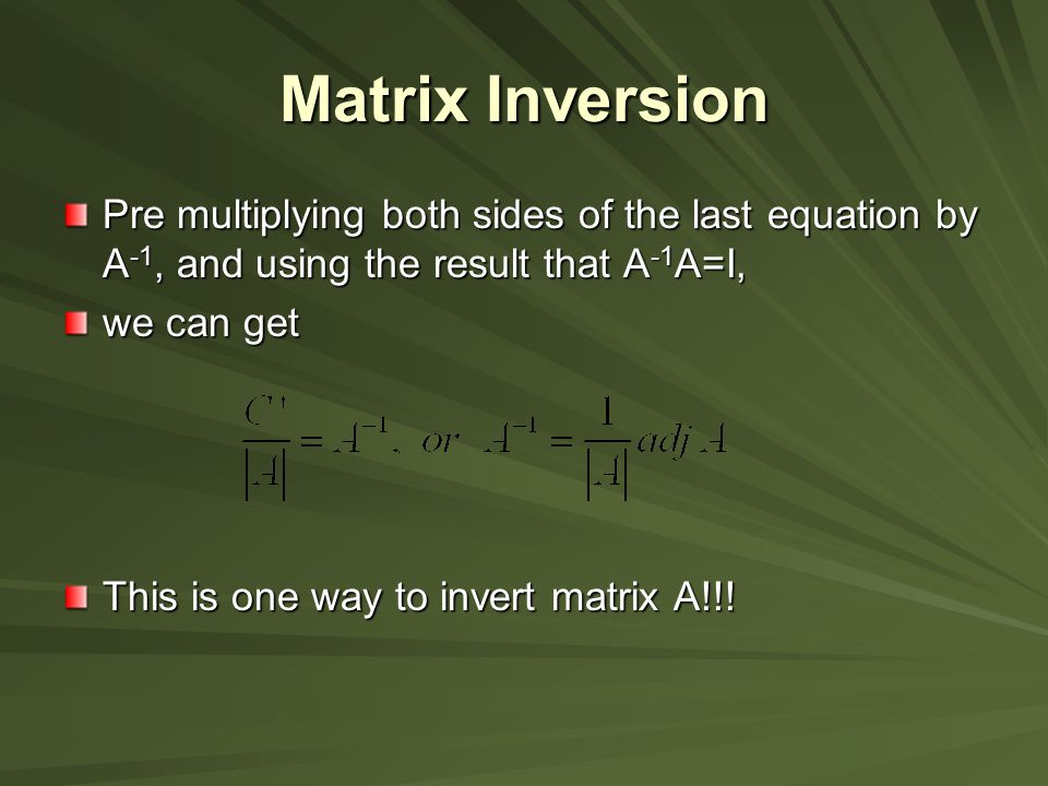 Matrix Inversion Pre multiplying both sides of the last equation by A-1, and using the result that A-1A=I,