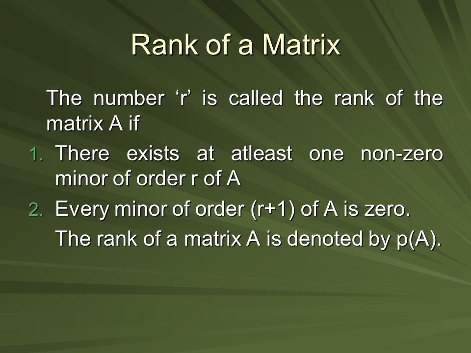 Rank of a Matrix The number 'r' is called the rank of the matrix A if