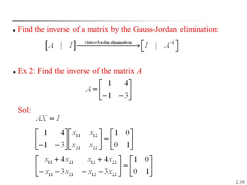 gauss jordan matrix elimination Module for gauss-jordan elimination in this module we develop a algorithm for solving a general linear system of equations consisting of n equations and n unknowns where it is assumed that the system has a unique solution.