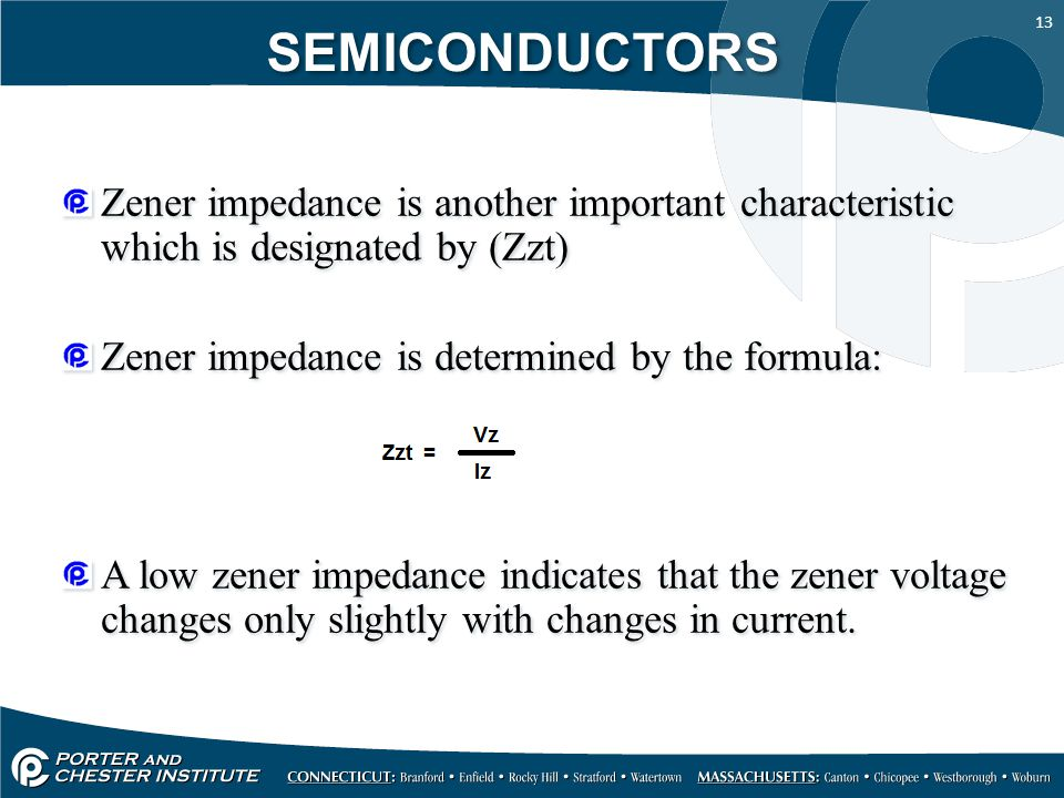 SEMICONDUCTORS Zener impedance is another important characteristic which is designated by (Zzt) Zener impedance is determined by the formula: