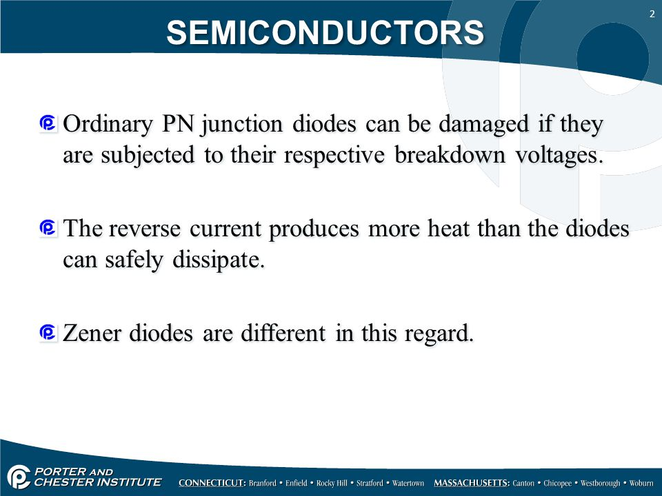SEMICONDUCTORS Ordinary PN junction diodes can be damaged if they are subjected to their respective breakdown voltages.