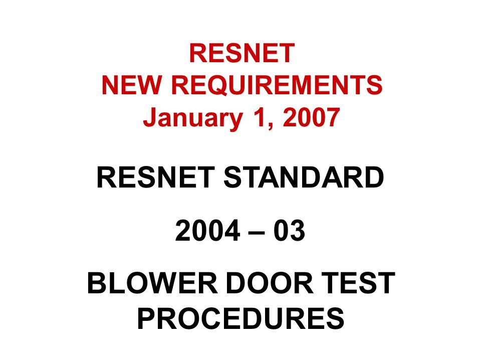 RESNET NEW REQUIREMENTS January 1, 2007 BLOWER DOOR TEST PROCEDURES