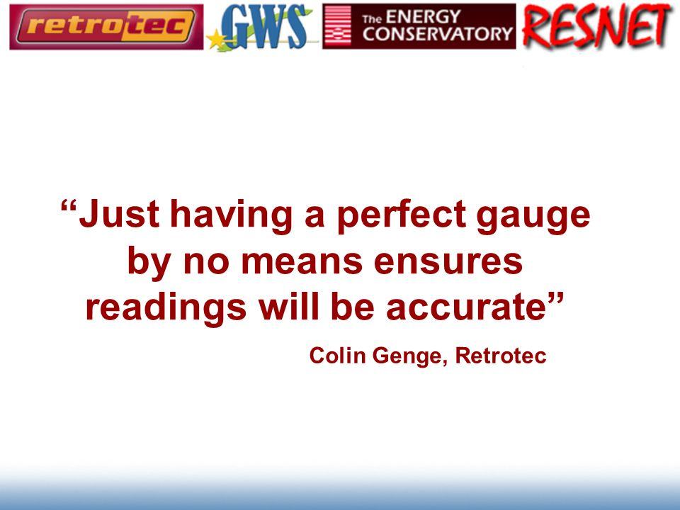 Just having a perfect gauge by no means ensures readings will be accurate