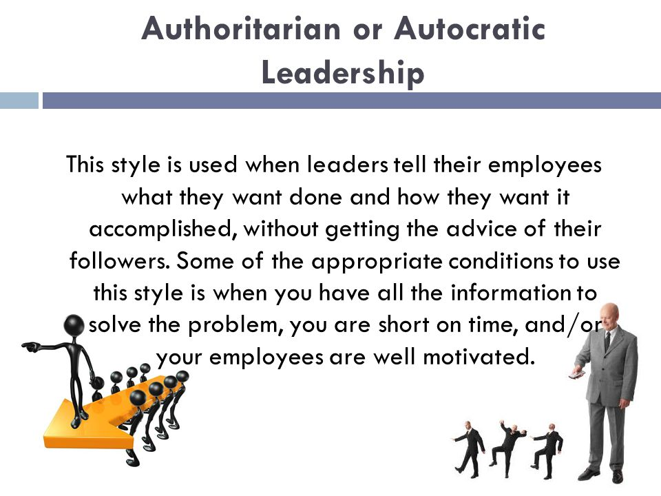 authoritarian or autocratic leadership style Leadership style is the manner and approach of providing direction, implementing plans, and motivating people authoritarian or autocratic leadership.