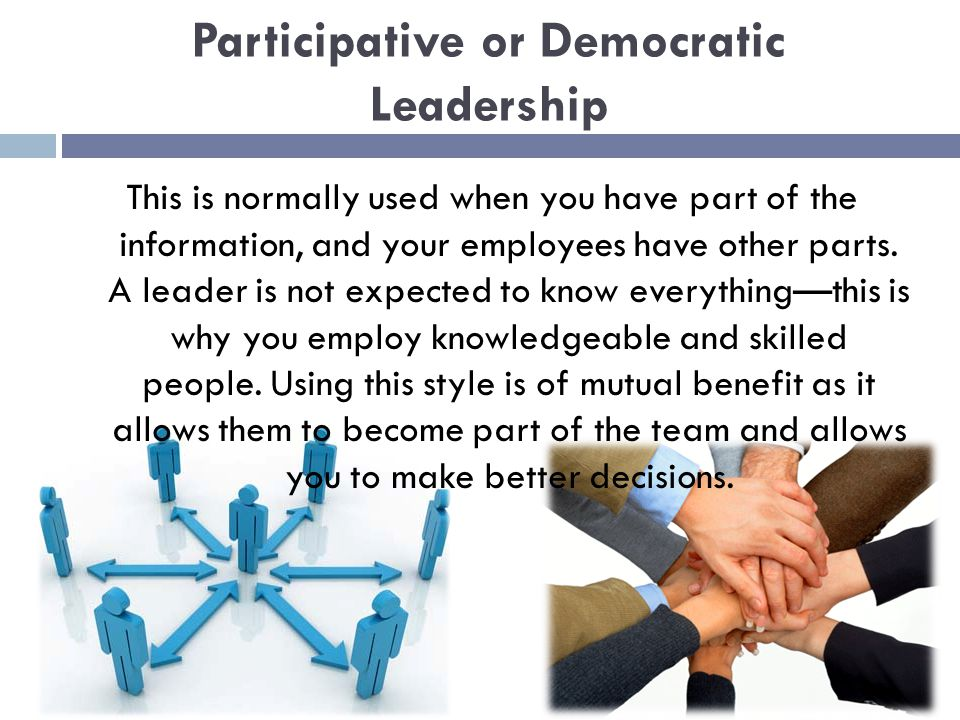 democratic leadership style essays Democratic leadership style the only real training for leadership is leadership ~antony jay from the likes of adolf hitler to mahatma gandhi, there are many leaders who have been part of social, political, religious and economic reforms in various parts of the world these same techniques can.