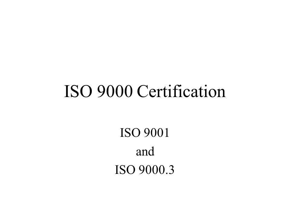 ISO 9000 Certification ISO 9001 and ISO 9000.3
