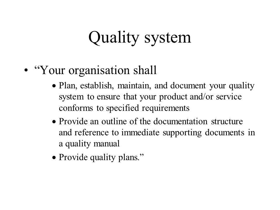 Quality system Your organisation shall