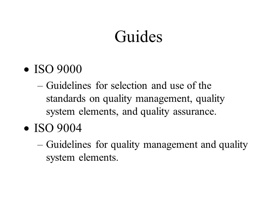 Guides ISO 9000. Guidelines for selection and use of the standards on quality management, quality system elements, and quality assurance.