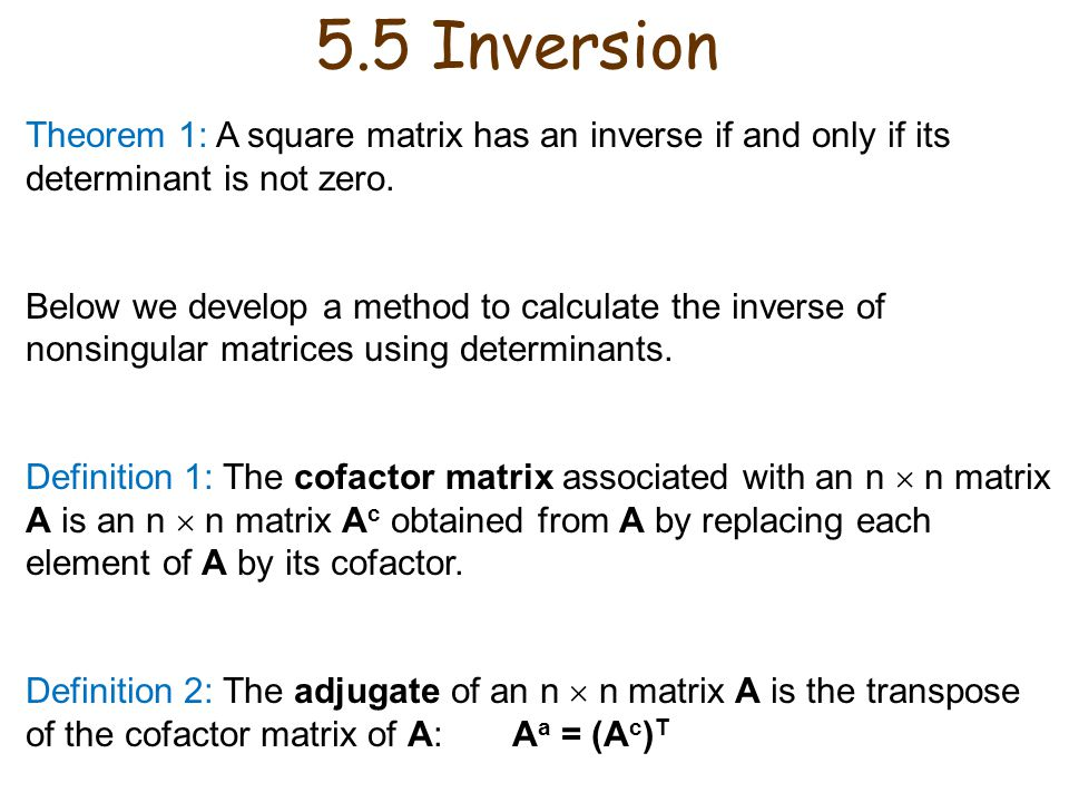 5.5 Inversion Theorem 1: A square matrix has an inverse if and only if its determinant is not zero.