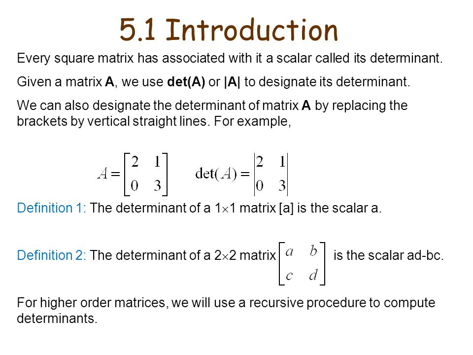 5.1 Introduction Every square matrix has associated with it a scalar called its determinant.