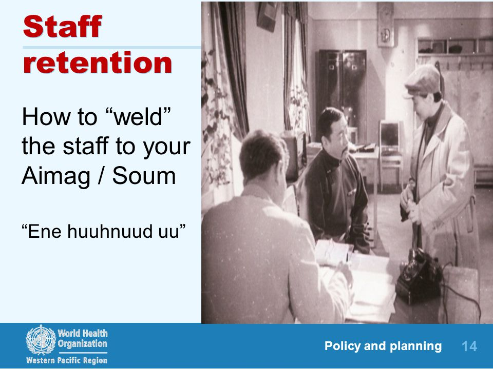 Staff retention How to weld the staff to your Aimag / Soum