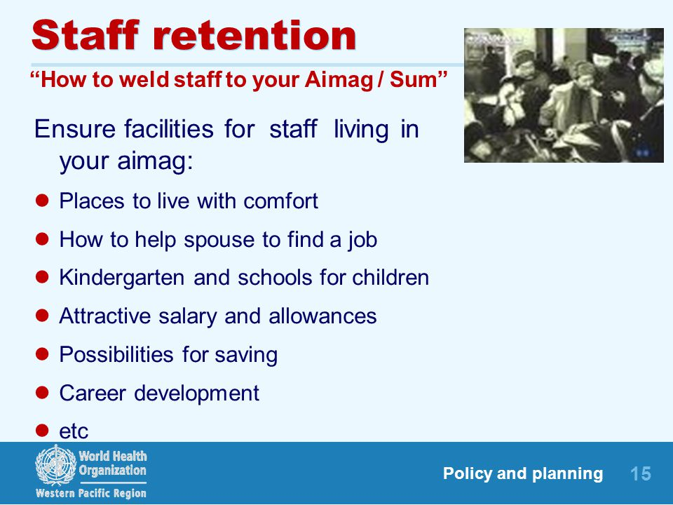 Staff retention Ensure facilities for staff living in your aimag: