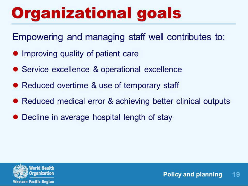 Organizational goals Empowering and managing staff well contributes to: Improving quality of patient care.