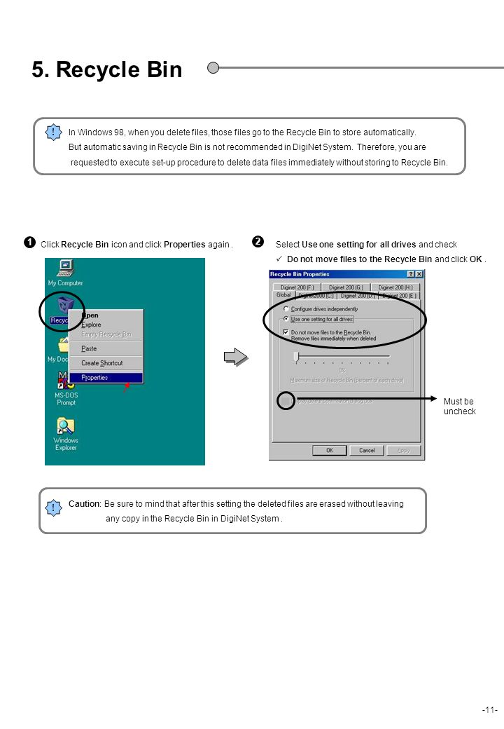 5. Recycle Bin ! In Windows 98, when you delete files, those files go to the Recycle Bin to store automatically.