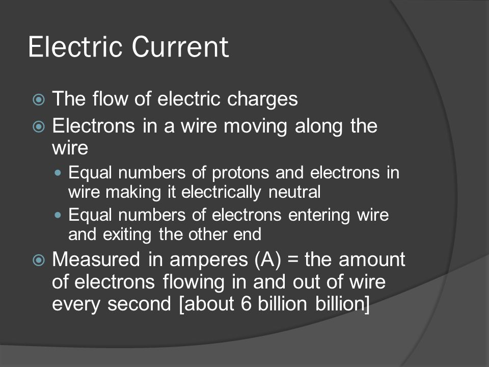 Electric Current The flow of electric charges