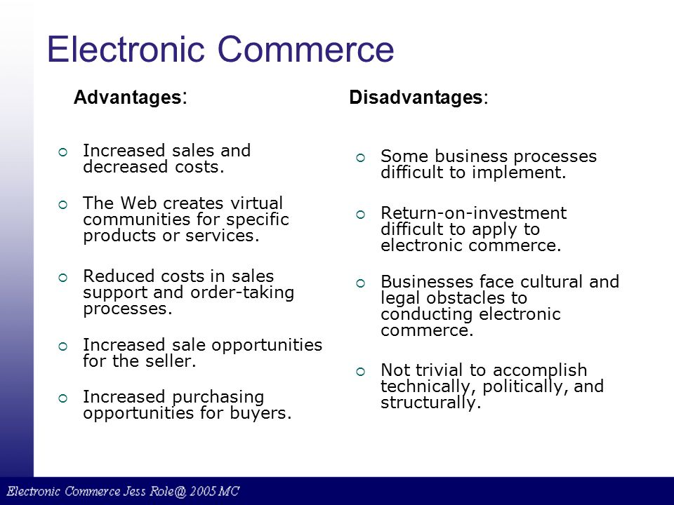 e commerce advantages and disadvantages E-commerce essayselectronic commerce, also known as e-commerce, has developed rapidly in the last few years in this paper, i will talk about the advantages along.